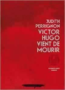 VictorHugoVientDeMourirJudithPerrignon