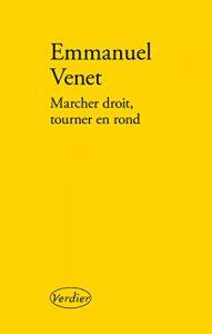 MarcherDroitTournerEnRondEmmanuelVenet